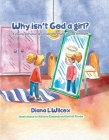 Why Isn't God a Girl: A Young Girl's Journey to See the Image of God in Herself Cover Image