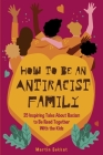 How to Be an Antiracist Family: 25 Inspiring Tales About Racism to Be Read Together with The Kids Cover Image