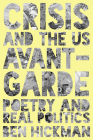 Crisis and the US Avant-Garde: Poetry and Real Politics Cover Image
