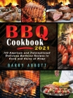 BBQ Cookbook 2021: 150 American and International Delicious Barbecue Recipes to Cook and Enjoy at Home Cover Image