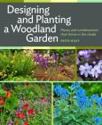 Designing and Planting a Woodland Garden: Plants and Combinations that Thrive in the Shade Cover Image