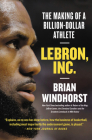 LeBron, Inc.: The Making of a Billion-Dollar Athlete Cover Image