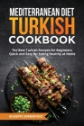 Mediterranean Diet Turkish Cookbook: The Best Turkish Recipes for Beginners, Quick and Easy for Eating Healthy at Home Cover Image