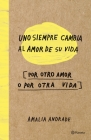 Uno Siempre Cambia el Amor de su Vida, Por Otro Amor O Por Otra Vida Cover Image