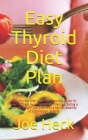 Easy Thyroid Diet Plan: Easy Thyroid Diet Plan: The Complete Guide On How To Treat Hypothyroidism, Vitamins, Eating a low-fat weight loss plan Cover Image