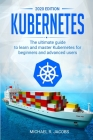 Kubernetes: The Ultimate Guide to Learn and Master Kubernetes for Beginners and Advanced Users (2020 Edition) Cover Image