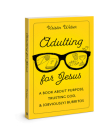 Adulting for Jesus: A Book about Purpose, Trusting God, and (Obviously) Burritos Cover Image