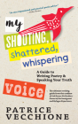 My Shouting, Shattered, Whispering Voice: A Guide to Writing Poetry and Speaking Your Truth Cover Image