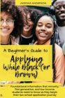 A Beginner's Guide to Applying While Black (or Brown): Foundational information that minority, first generation, and low-income students need to know Cover Image