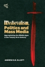 Medievalism, Politics and Mass Media: Appropriating the Middle Ages in the Twenty-First Century Cover Image