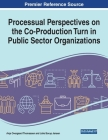 Processual Perspectives on the Co-Production Turn in Public Sector Organizations, 1 volume Cover Image