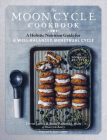 The Moon Cycle Cookbook: A Holistic Nutrition Guide for a Well-Balanced Menstrual Cycle Cover Image