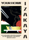Your Home Izakaya: Fun and Simple Recipes Inspired by the Drinking-and-Dining Dens of Japan Cover Image
