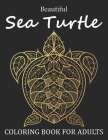 Beautiful Sea Turtle Coloring Book For Adults: Nice Sea Turtle Adults Coloring Book to Bring You Back to Calm & Mindfulness. Turtle Coloring Book For Cover Image