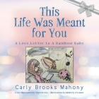 This Life Was Meant for You: A Love Letter to A Rainbow Baby Cover Image