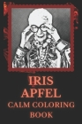 Calm Coloring Book: Art inspired By A Fashion Icon Iris Apfel Cover Image