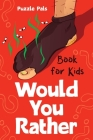 Would You Rather For Kids: 200 Silly Scenarios, Hilarious Questions and Challenging Family Fun Cover Image