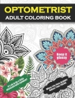 Optometrist Adult Coloring Book: Funny Thank You Gift For Optometrists, Ophthalmologists, Eye Care Professionals, Ophthalmic Opticians For Men and Wom Cover Image