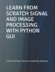 Learn from Scratch Signal and Image Processing with Python GUI Cover Image
