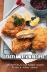 Tasty Air Fryer Recipes: Collection Of Low Carb Recipes Tailored To Live A Healthy Lifestyle: Healthy & Low-Carb Recipes Cover Image