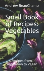 Small Book of Recipes: Vegetables: Recipes from Vegetarian to Vegan Cover Image