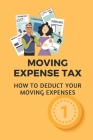 Moving Expense Tax: How To Deduct Your Moving Expenses: Way To Deduct Your Moving Expenses Cover Image