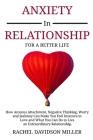 Anxiety in Relationship: For a Better Life: How Anxious Attachment, Negative Thinking, Worry and Jealousy Can Make You Feel Insecure in Love an Cover Image