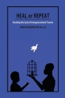Heal or Repeat: Breaking The Cycle Of Intergenerational Trauma Cover Image