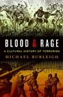Blood and Rage: A Cultural History of Terrorism Cover Image