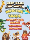 keep calm and watch detective Khalil how he will behave with plant and animals: A Gorgeous Coloring and Guessing Game Book for Khalil /gift for Khalil Cover Image