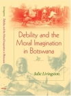 Debility and the Moral Imagination in Botswana (African Systems of Thought) Cover Image