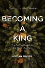 Becoming a King: The Path to Restoring the Heart of a Man Cover Image