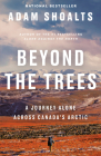 Beyond the Trees: A Journey Alone Across Canada's Arctic Cover Image