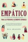 Empático, La guía de supervivencia para las personas altamente sensibles: Protéjase a sí mismo de los narcisistas y de relaciones tóxicas. Descubra có Cover Image