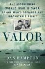 Valor: The Astonishing World War II Saga of One Man's Defiance and Indomitable Spirit Cover Image