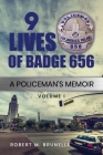 9 Lives of Badge 656: A Policeman's Memoir (Volume #1) Cover Image