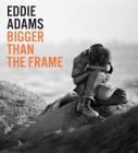 Eddie Adams: Bigger Than the Frame Cover Image