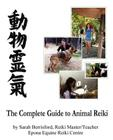The Complete Guide to Animal Reiki: animal healing using Reiki for animals, Reiki for dogs and cats, equine Reiki for horses Cover Image