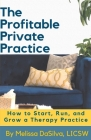 The Profitable Private Practice: How to Start, Run and Grow Your Therapy Business Cover Image