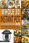 Whole 30 Instant Pot Cookbook 2020: The Complete Whole 30 Diet With Easy and Healthy Recipes To Gain Energy & Improve Your Lifestyle Cover Image