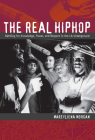 The Real Hiphop: Battling for Knowledge, Power, and Respect in the LA Underground Cover Image
