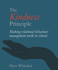 The Kindness Principle: Making Relational Behaviour Management Work in Schools Cover Image