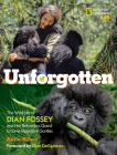 Unforgotten: The Wild Life of Dian Fossey and Her Relentless Quest to Save Mountain Gorillas Cover Image