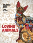 Loving Animals - Coloring Book - Stress Relieving Designs Cover Image