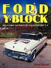 Ford Y-Block: How to Repair and Rebuild the 1954-62 Ford OHV V-8 Cover Image