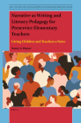 Narrative as Writing and Literacy Pedagogy for Preservice Elementary Teachers: Giving Children and Teachers a Voice (Anti-Colonial Educational Perspectives for Transformative Ch #11) Cover Image