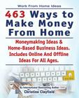 Work From Home Ideas. 463 Ways To Make Money From Home. Moneymaking Ideas & Home Based Business Ideas. Online And Offline Ideas For All Ages. Cover Image