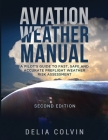 The Aviation Weather Manual: A Pilot's Guide to Fast and Accurate Preflight Weather Risk Assessment Cover Image