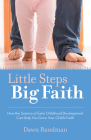 Little Steps, Big Faith: How the Science of Early Childhood Development Can Help You Grow Your Child's Faith (Frolic First Faith) Cover Image