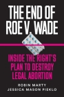 The End of Roe V. Wade: Inside the Right's Plan to Destroy Legal Abortion Cover Image